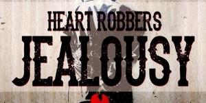 Heart Robbers-Jealousy